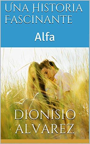Una Historia Fascinante: Alfa (Tssera n 1) (Spanish Edition)