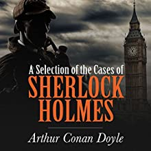 A Selection of the Cases of Sherlock Holmes Audiobook by Arthur Conan Doyle Narrated by Ashish Sen