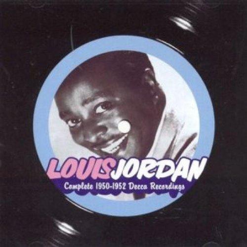 Louis Jordan: Complete 1950-1952 Decca Recordings by Definitive