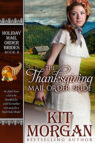 The Thanksgiving Mail Order Bride (Holiday Mail Order Brides, Book Eight)  by [