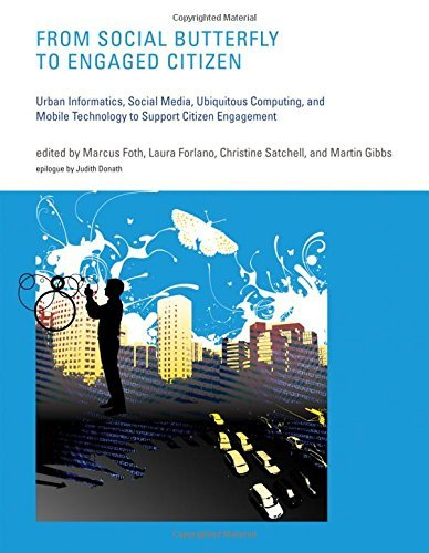 From Social Butterfly to Engaged Citizen: Urban Informatics, Social Media, Ubiquitous Computing, and Mobile Technology to Support Citizen Engagement (MIT Press)