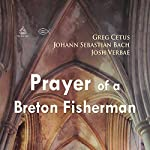 Prayer of a Breton Fisherman | Johann Sebastian Bach,Greg Cetus
