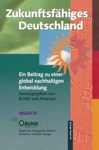 Zukunftsfähiges Deutschland: Ein Beitrag zu einer global nachhaltigen Entwicklung (German Edition)