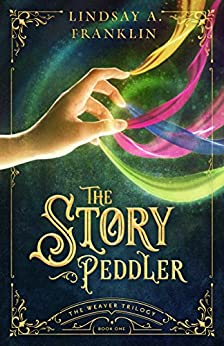 The Story Peddler (The Weaver Trilogy Book 1) by [Franklin, Lindsay A.]