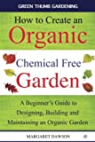 img - for How to Create an Organic Chemical Free Garden: A Beginner's Guide to Building and Maintaining an Organic Garden (Green Thumbs Gardening) (Volume 2) book / textbook / text book