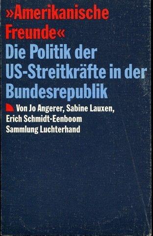 Amerikanische Freunde. (7445 962). Die Politik der US- Streitkräfte in der Bundesrepublik.