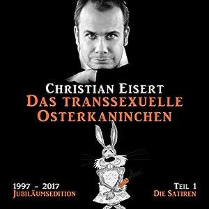 Das transsexuelle Osterkaninchen - Die Satiren (1997-2017 Jubiläumsedition 1) Hörbuch
