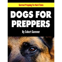 Dogs For Preppers (Survival Prepping For Hard Times Book 1)