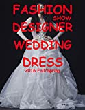 Fashion Show Designer Wedding Dress 2016 Fall/Spring (Designer Wedding Dresses)
