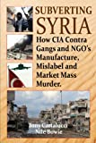 """An E-book to beat the bombing - Expose the Big Lie in time to stop the war. The Syrian """"uprising"""" is actually a cynical US-engineered plot using provocateurs, mercenaries, wahhabi fanatics and corrupt NGO's. The US, UK and Israel are determin..."""