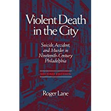VIOLENT DEATH IN THE CITY: SUICIDE, ACCIDENT, AND MURDER IN NINETEE