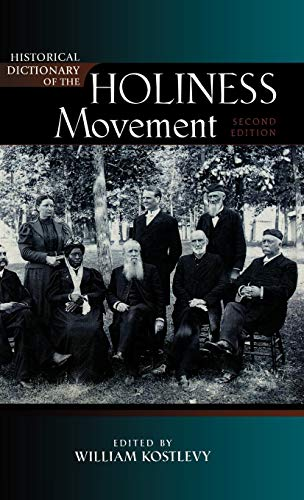 (Historical Dictionary of the Holiness Movement (Historical Dictionaries of Religions, Philosophies, and Movements Series))