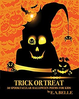 trick or treat 50 spooktacular halloween poems for kids by belle ea