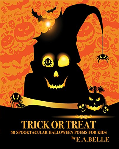 Halloween Poems For Kids (Trick or Treat: 50 Spooktacular Halloween Poems for Kids)