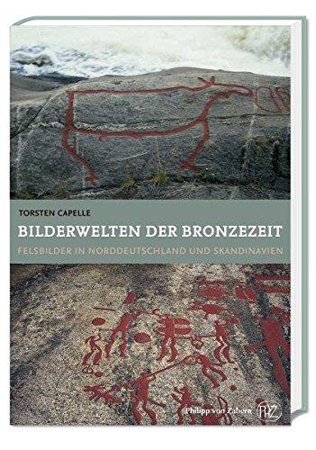 Bilderwelten der Bronzezeit: Felsbilder in Norddeutschland und Skandinavien (Kulturgeschichte der Antiken Welt)