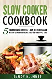 img - for Slow Cooker Cookbook: 5 Ingredients or Less. Easy, Delicious and Healthy Slow Cooker Recipes That Your Family Will Love book / textbook / text book