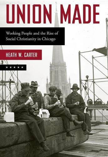 Union Made: Working People and the Rise of Social Christianity in - Union Movement