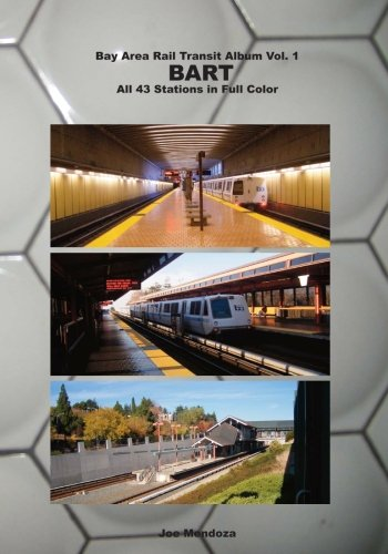 Bay Area Rail Transit Album Vol. 1: BART: All 43 stations in full (Metro Rapid Transit)