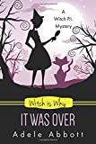 Witch Is Why It Was Over (A Witch P.I. Mystery)