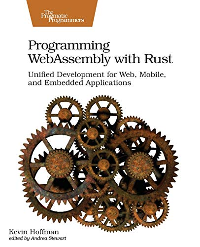 Programming WebAssembly with Rust: Unified Development for Web, Mobile, and Embedded Applications