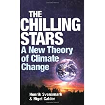 The Chilling Stars: A New Theory of Climate Change by Svensmark, Henrik, Calder, Nigel (2007)