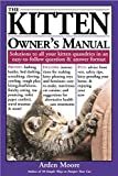The Kitten Owner's Manual: Solutions to all your Kitten Quandaries in an easy-to-follow question and answer format