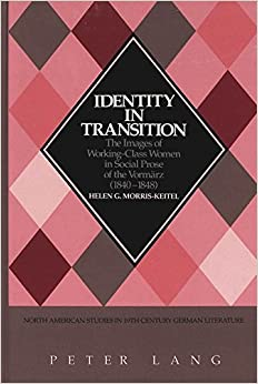 Book Identity in Transition: The Images of Working-Class Women in Social Prose of the Vormaerz (1840-1848) (North American Studies in Nineteenth-century German Literature and Culture)