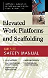 img - for Elevated Work Platforms and Scaffolding : Job Site Safety Manual by Matthew Burkart (2004-03-24) book / textbook / text book
