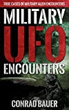 Military UFO Encounters: True Cases of Military Alien Encounters