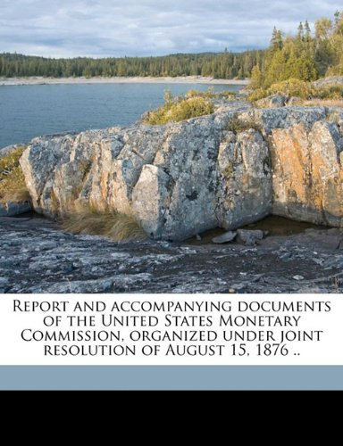 Download Report and accompanying documents of the United States Monetary Commission, organized under joint resolution of August 15, 1876 .. Volume 2 pdf