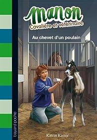 Manon cavalière et vétérinaire Tome 5Manon cavalière et vétérinaire, tome 5 : Au chevet d'un poulain par Katrin Kaiser