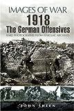 1918 the German Offensives, John Sheen, 1844156613