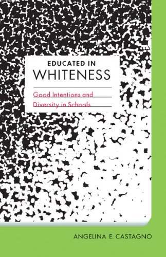 Educated In Whiteness: Good Intentions And Diversity In Schools (Spirituality In Education)