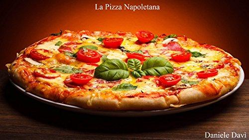 - La Pizza Napoletana (Italian Edition)