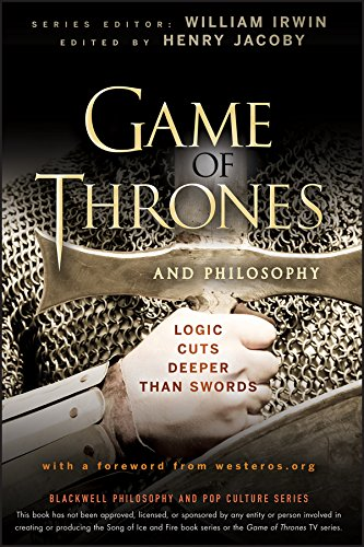 Read Online Game of Thrones and Philosophy: Logic Cuts Deeper Than Swords ebook