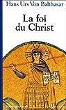 La foi du Christ par Hans Urs von Balthasar