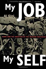 My Job, My Self: Work and the Creation of the Modern Individual 1st edition by Gini, Al (2000) Hardcover Hardcover