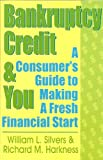Bankruptcy, Credit and You, William L. Silvers and Richard M. Harkness, 0918751438