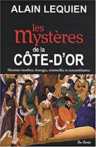 Les mystères de la Côte-d'Or par Alain Lequien