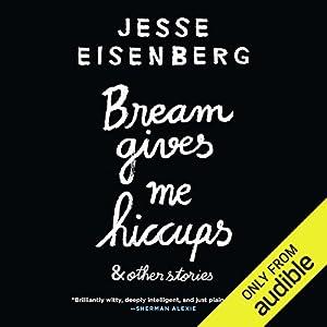 Bream Gives Me Hiccups Audiobook by Jesse Eisenberg Narrated by Jesse Eisenberg, Hallie Eisenberg, Annapurna Sriram, Erin Darke, Colin Nissan