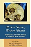 img - for Broken Bones, Broken Bodies: Bioarchaeological and Forensic Approaches for Accumulative Trauma and Violence book / textbook / text book