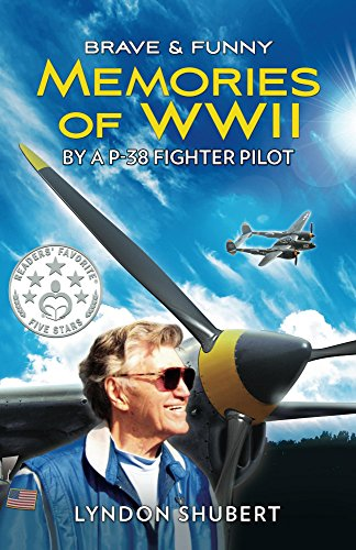 BRAVE AND FUNNY MEMORIES OF WWII: By a P-38 Fighter Pilot ()