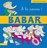 a la Piscine ! (Babar) (French Edition) by Jean-Claude Gibert (2010-05-01)