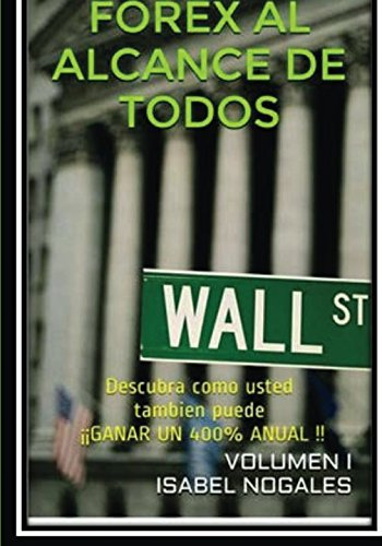 FOREX al alcance de todos: Descubra cómo usted también puede ¡¡GANAR HASTA UN 400% ANUAL!! (Volume 1) (Spanish Edition)