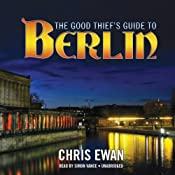 The Good Thief's Guide to Berlin: The Good Thief's Guides, Book 5 | Chris Ewan
