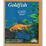 Goldfish: Everything About Aquariums, Varieties, Care, Nutrition, Diseases, and Breeding (Complete Pet Owner's Manual)