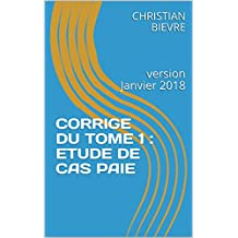 CORRIGE DU TOME 1 : ETUDE DE CAS PAIE: version Janvier 2018 (French Edition)
