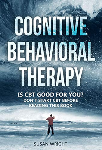 Cognitive Behavioral Therapy: Is CBT Good for You? - Don't Start CBT Before Reading This Book ()