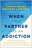 Product review for When Your Partner Has an Addiction: How Compassion Can Transform Your Relationship (and Heal You Both in the Process)
