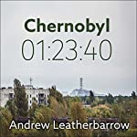 Chernobyl 01:23:40: The Incredible True Story of the World's Worst Nuclear Disaster | Andrew Leatherbarrow